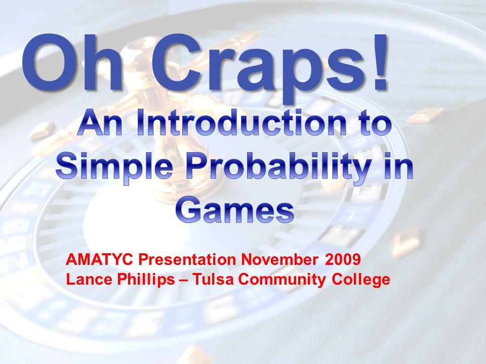 Oh Craps! AMATYC Presentation November 2009 Lance Phillips – Tulsa Community College