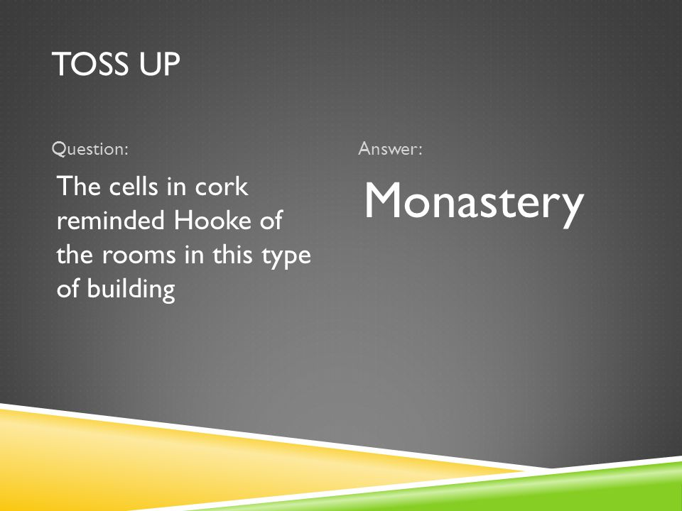 TOSS UP Question:Answer: The cells in cork reminded Hooke of the rooms in this type of building Monastery