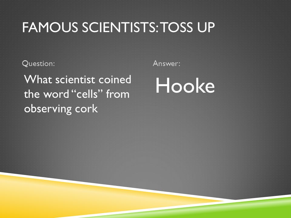 """FAMOUS SCIENTISTS: TOSS UP Question:Answer: What scientist coined the word """"cells"""" from observing cork Hooke"""
