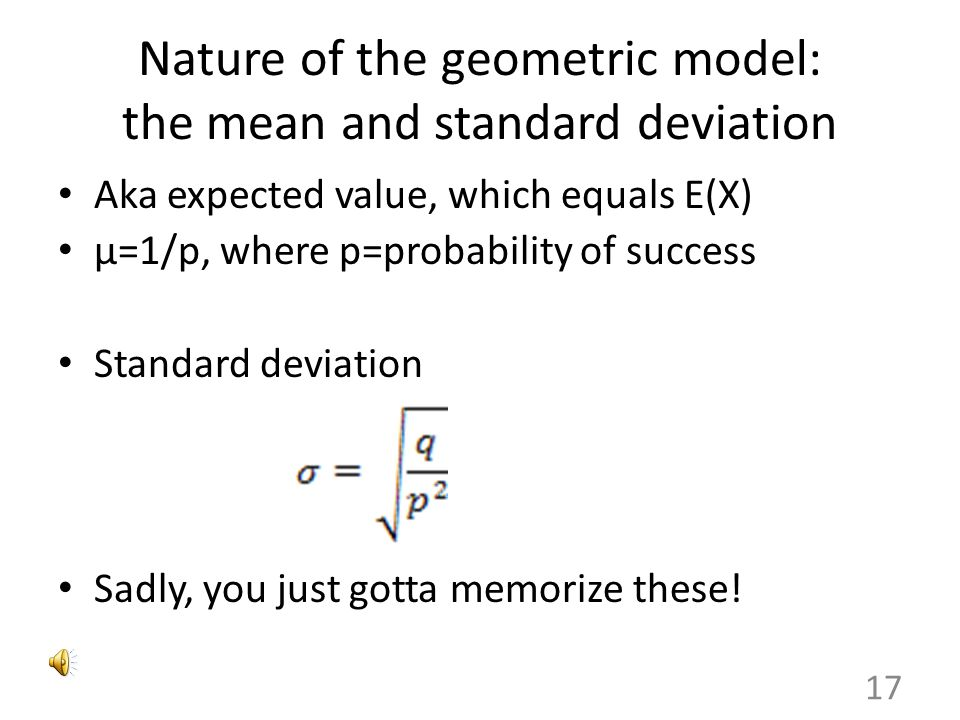 Nature of the geometric model: are we there yet? In other words, how many trials do we need until we succeed? Using p and q nomenclature, where x=numb
