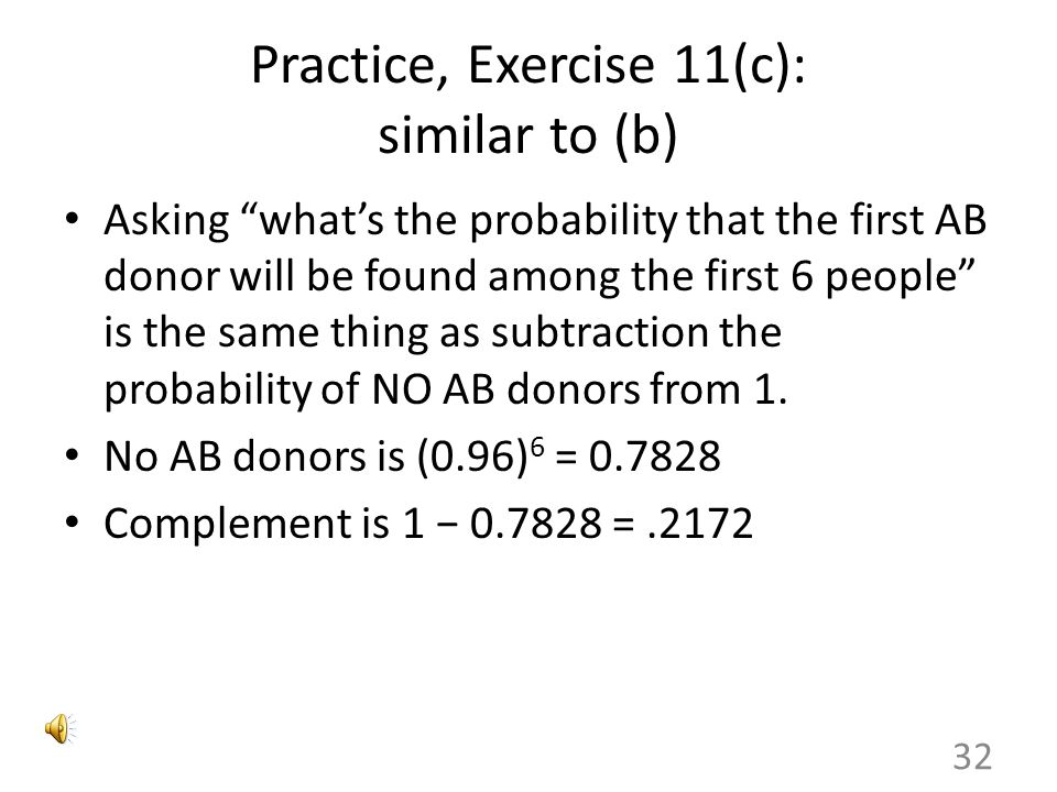 Practice, Exercise 11(b): the easy way Q: What's the probability that there is a Type AB donor among the first 5 people checked? Problem: there are 32