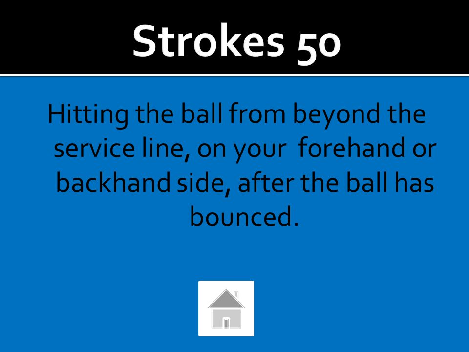 What are ground strokes