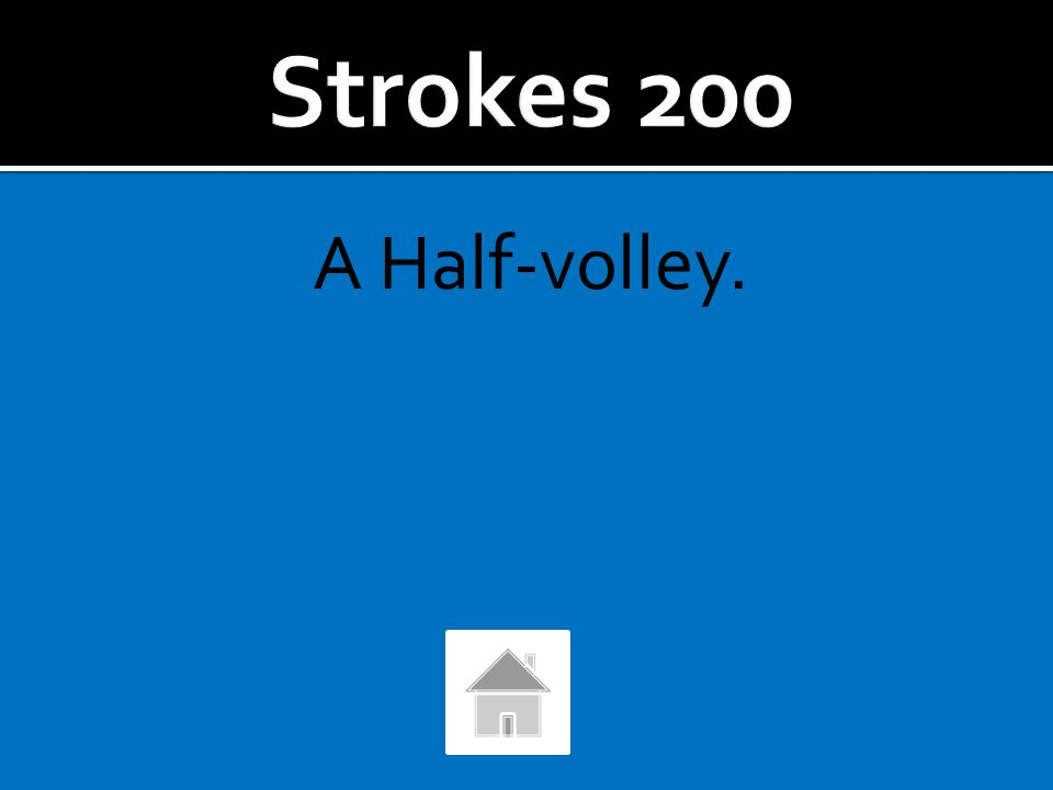 What is the stroke called that you hit from the middle of your court, after the ball has bounced