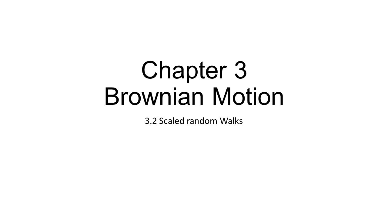 Chapter 3 Brownian Motion 3.2 Scaled random Walks