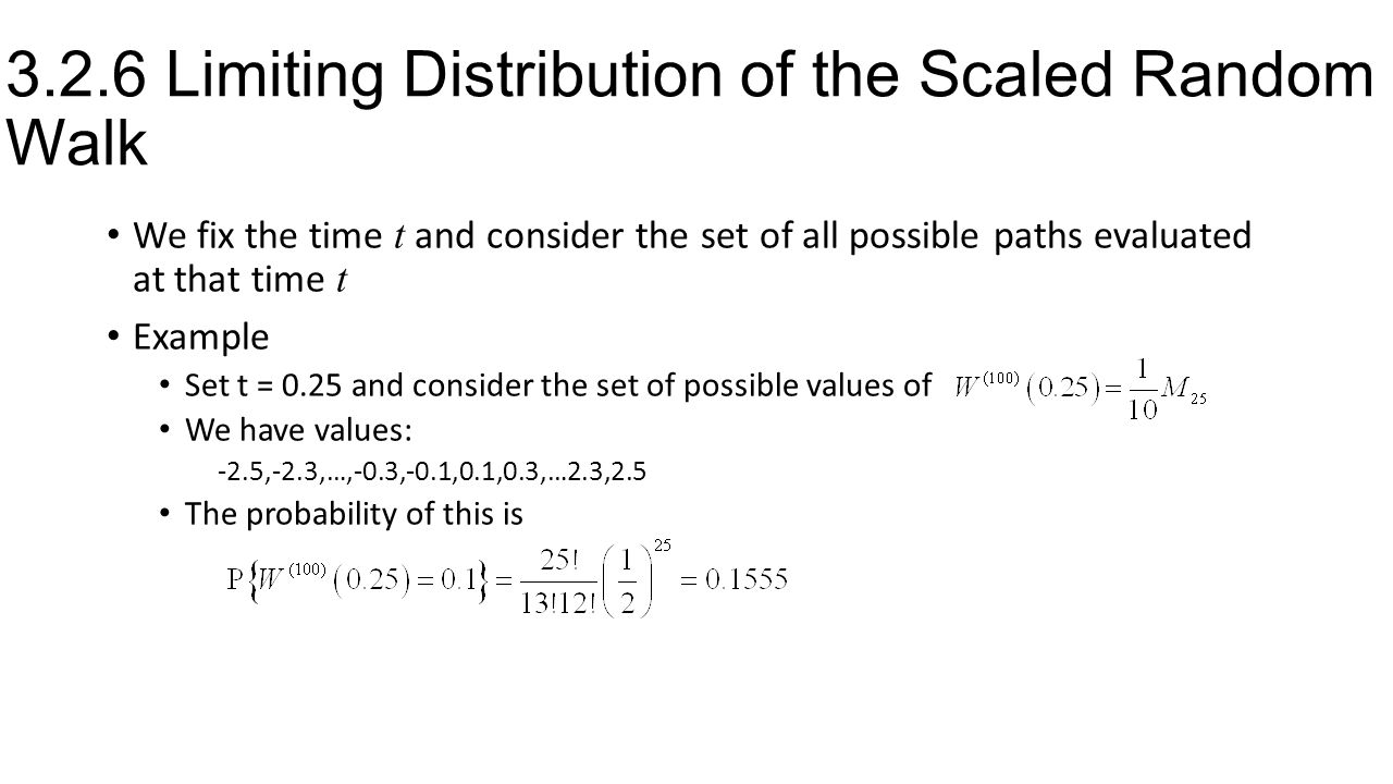 3.2.6 Limiting Distribution of the Scaled Random Walk We fix the time t and consider the set of all possible paths evaluated at that time t Example Se
