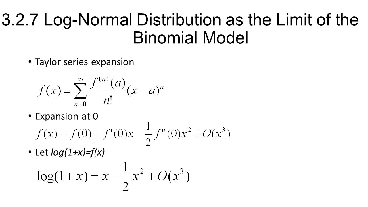 3.2.7 Log-Normal Distribution as the Limit of the Binomial Model Taylor series expansion Expansion at 0 Let log(1+x)=f(x)