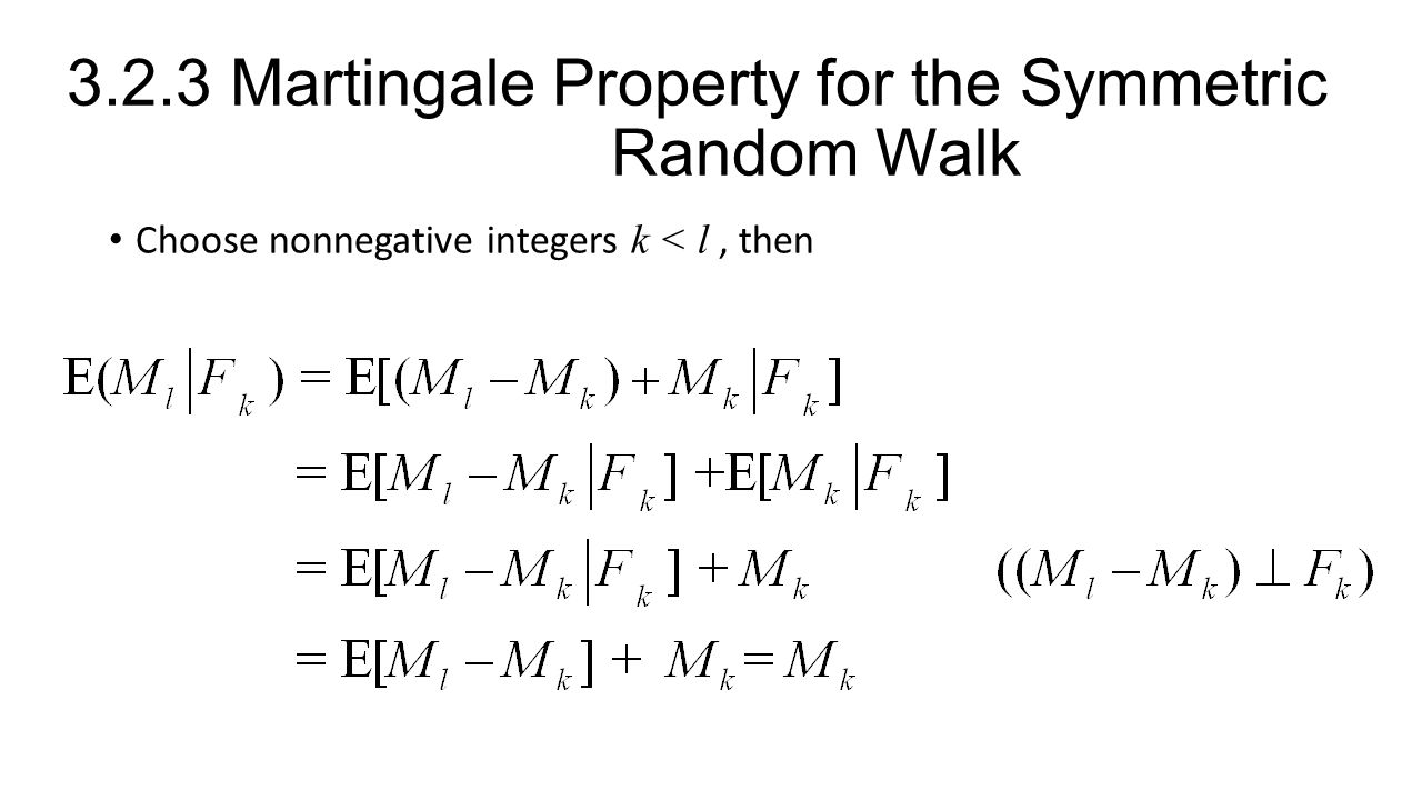 3.2.3 Martingale Property for the Symmetric Random Walk Choose nonnegative integers k < l, then