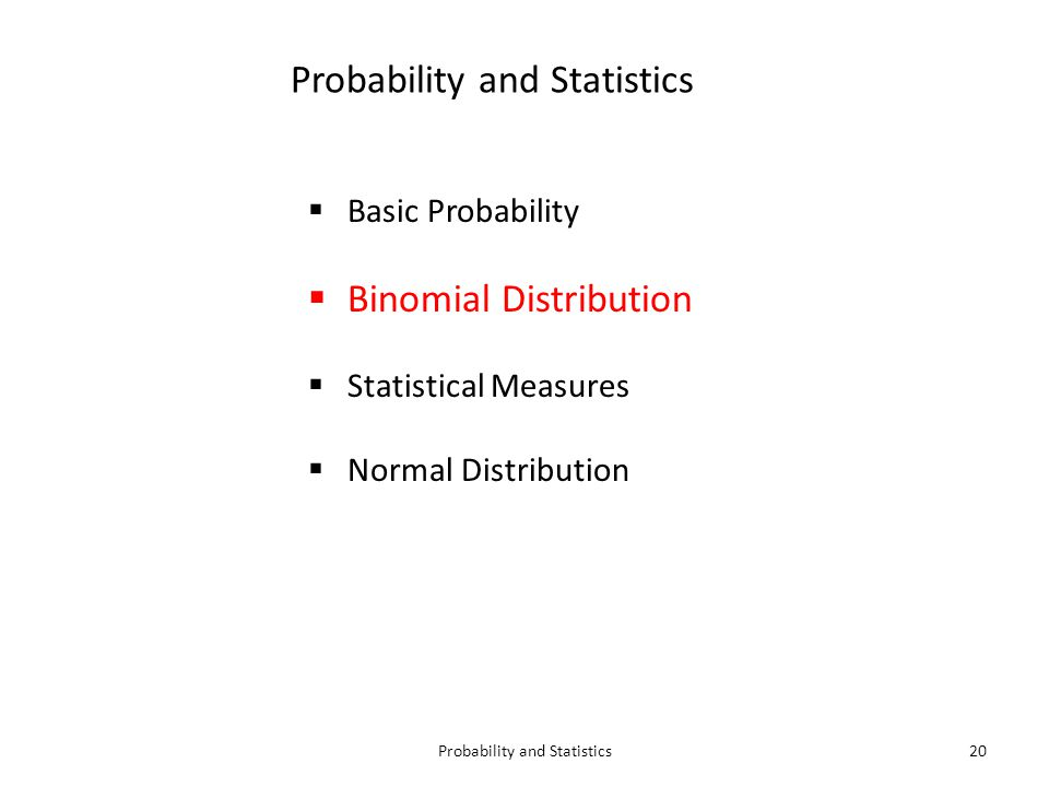 Probability and Statistics20 Probability and Statistics  Basic Probability  Binomial Distribution  Statistical Measures  Normal Distribution