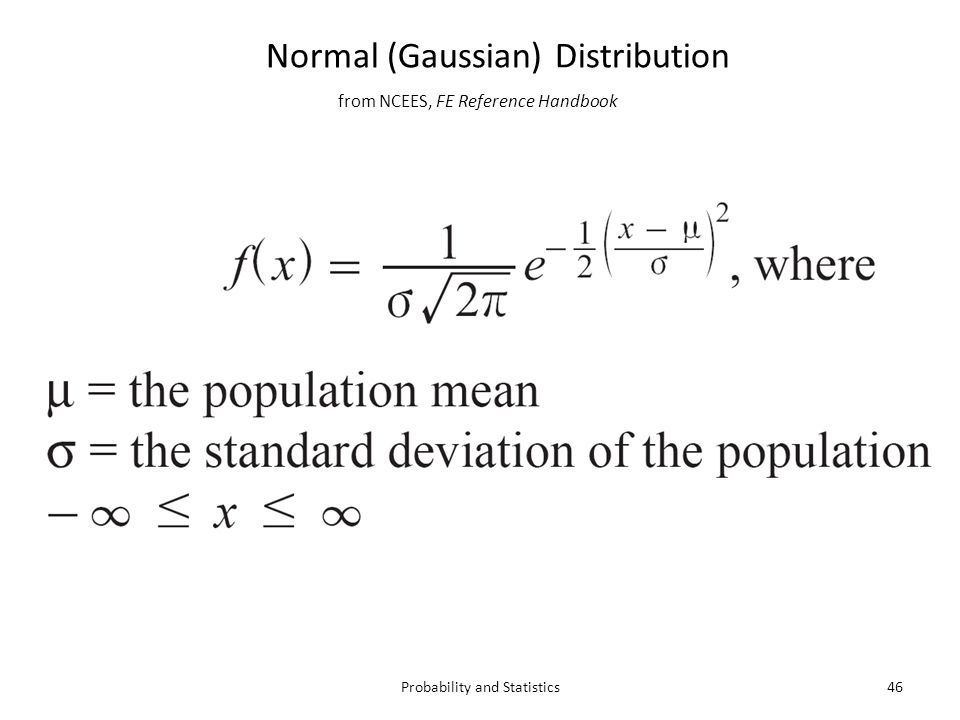 from NCEES, FE Reference Handbook 46Probability and Statistics Normal (Gaussian) Distribution