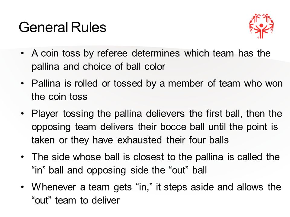 General Rules A coin toss by referee determines which team has the pallina and choice of ball color Pallina is rolled or tossed by a member of team wh