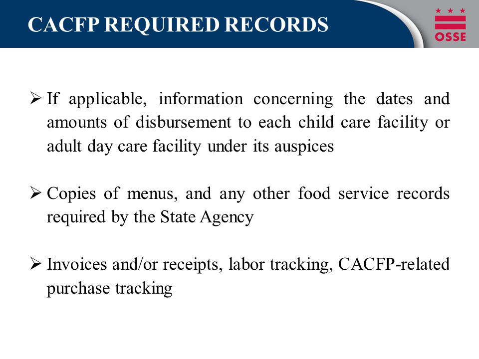 CACFP REQUIRED RECORDS  If applicable, information concerning the dates and amounts of disbursement to each child care facility or adult day care fac