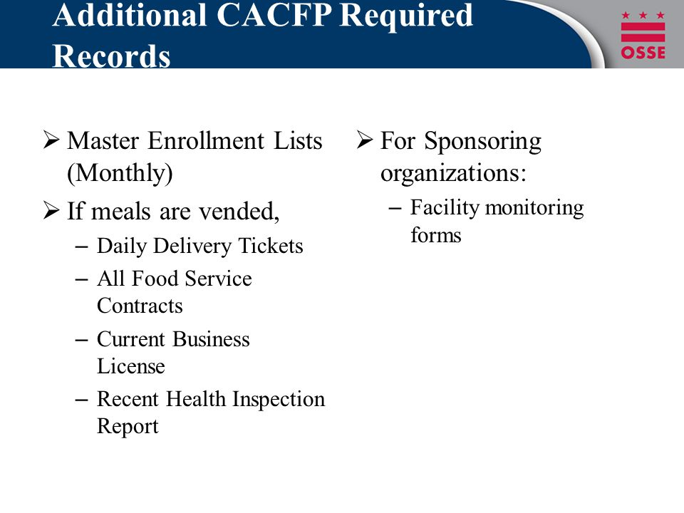 Additional CACFP Required Records  Master Enrollment Lists (Monthly)  If meals are vended, – Daily Delivery Tickets – All Food Service Contracts – C