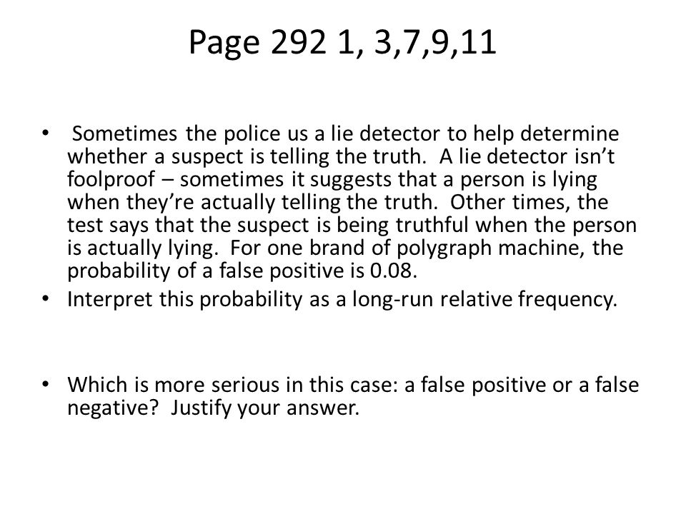 Page 292 1, 3,7,9,11 Sometimes the police us a lie detector to help determine whether a suspect is telling the truth. A lie detector isn't foolproof –