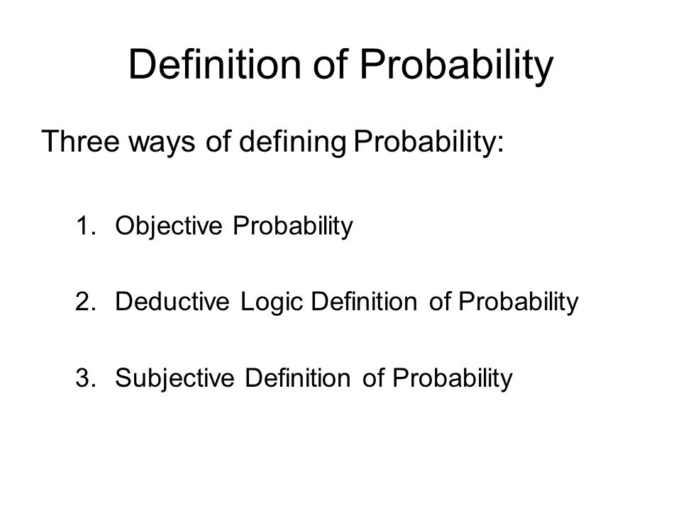 Definition of Probability Objective Probability –If E is an event in an experiment, the experiment is repeated a very large number of times, say N, and the event E is observed in n of these N trials then Prob(E) =n/N.