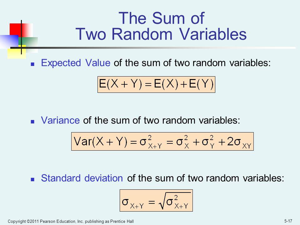 Copyright ©2011 Pearson Education, Inc. publishing as Prentice Hall 5-17 The Sum of Two Random Variables Expected Value of the sum of two random varia