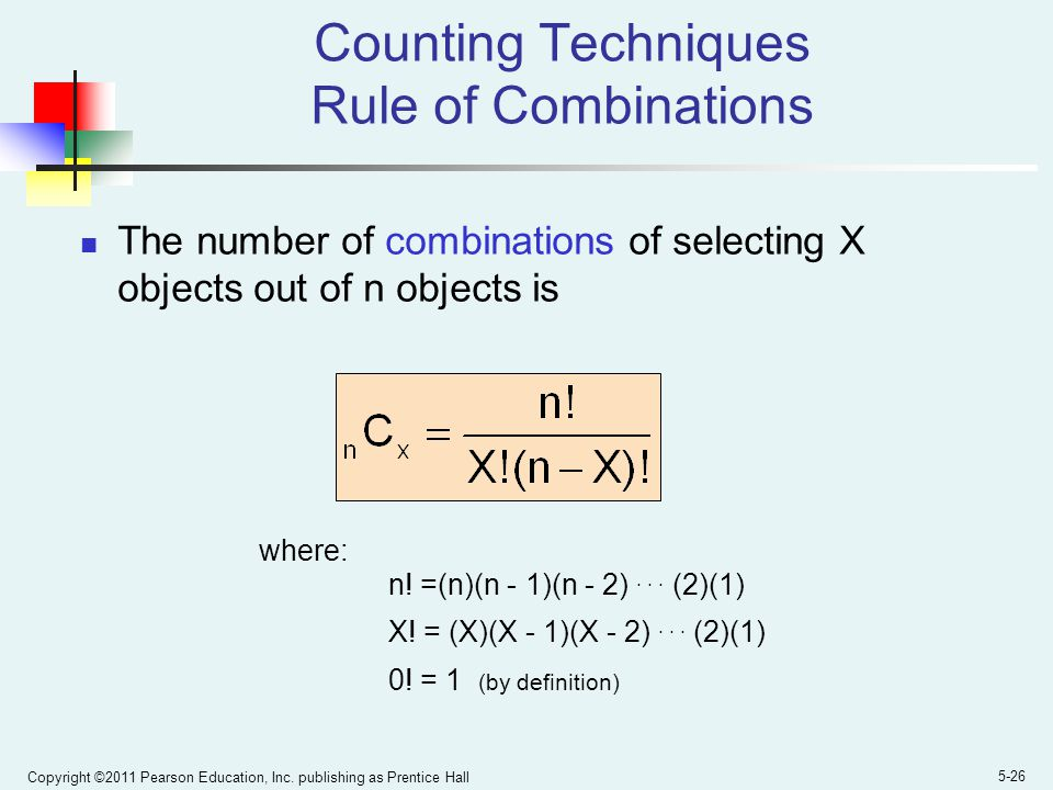 Copyright ©2011 Pearson Education, Inc. publishing as Prentice Hall 5-26 Counting Techniques Rule of Combinations The number of combinations of select