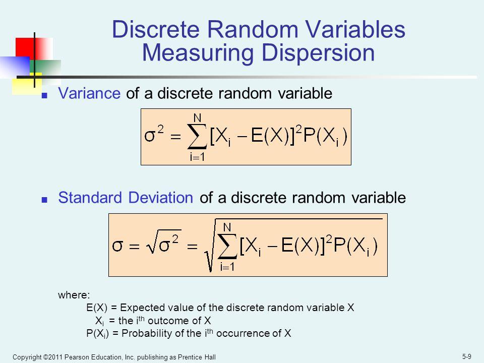 Copyright ©2011 Pearson Education, Inc. publishing as Prentice Hall 5-9 Variance of a discrete random variable Standard Deviation of a discrete random