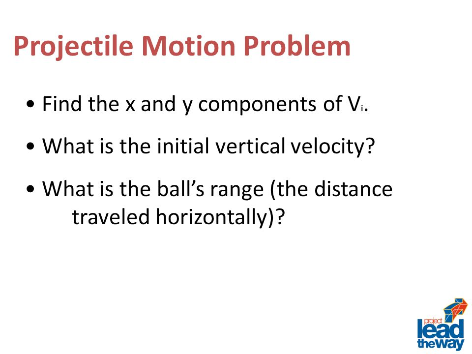 Projectile Motion Problem Find the x and y components of V i.