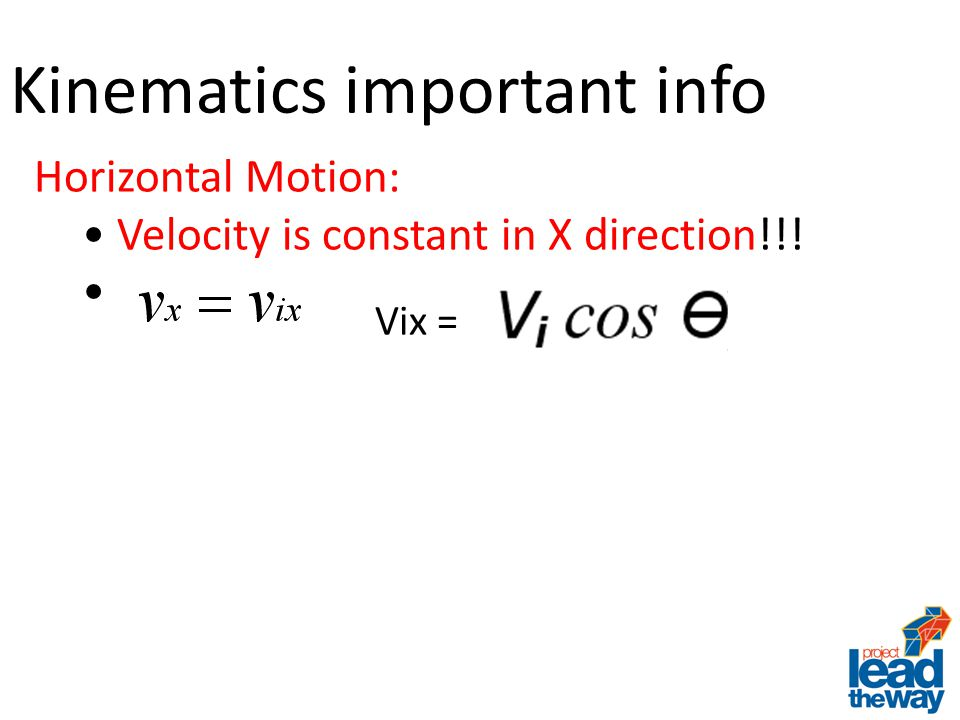 Horizontal Motion: Velocity is constant in X direction!!! Kinematics important info Vix =