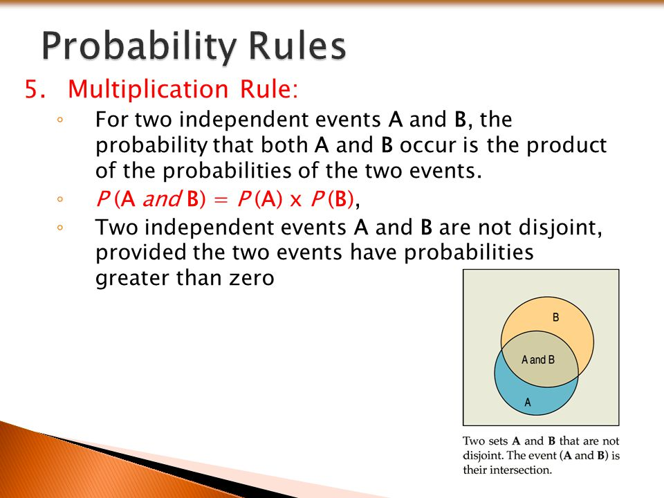 5.Multiplication Rule: ◦ For two independent events A and B, the probability that both A and B occur is the product of the probabilities of the two ev