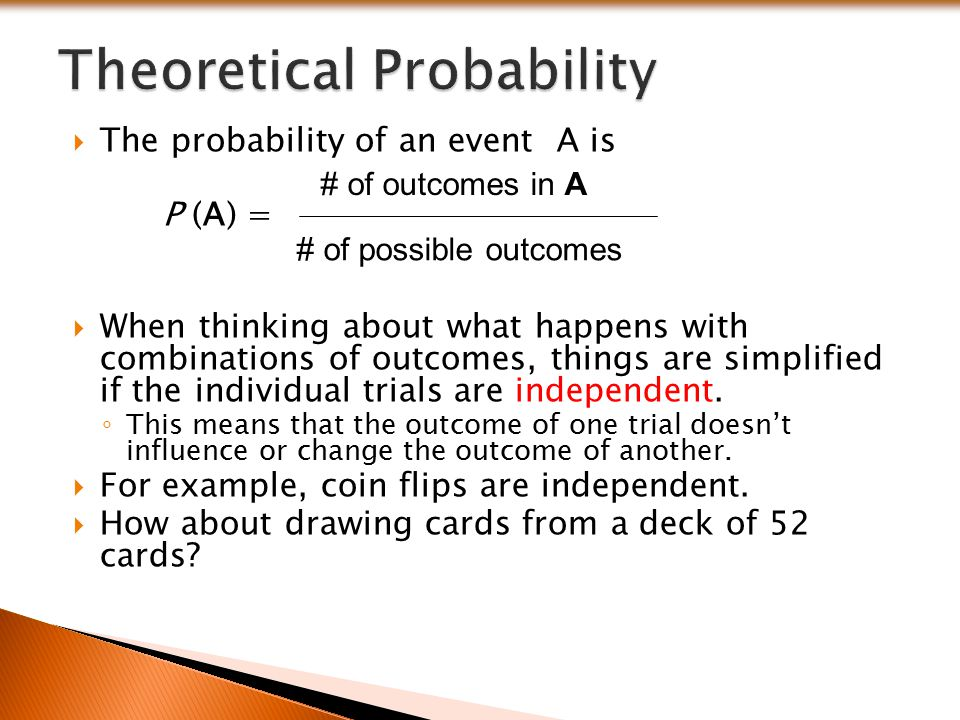  The probability of an event A is P (A) =  When thinking about what happens with combinations of outcomes, things are simplified if the individual t