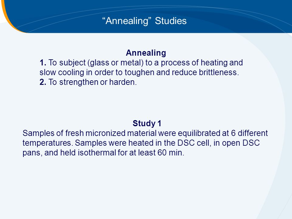 Annealing Studies Study 1 Samples of fresh micronized material were equilibrated at 6 different temperatures.