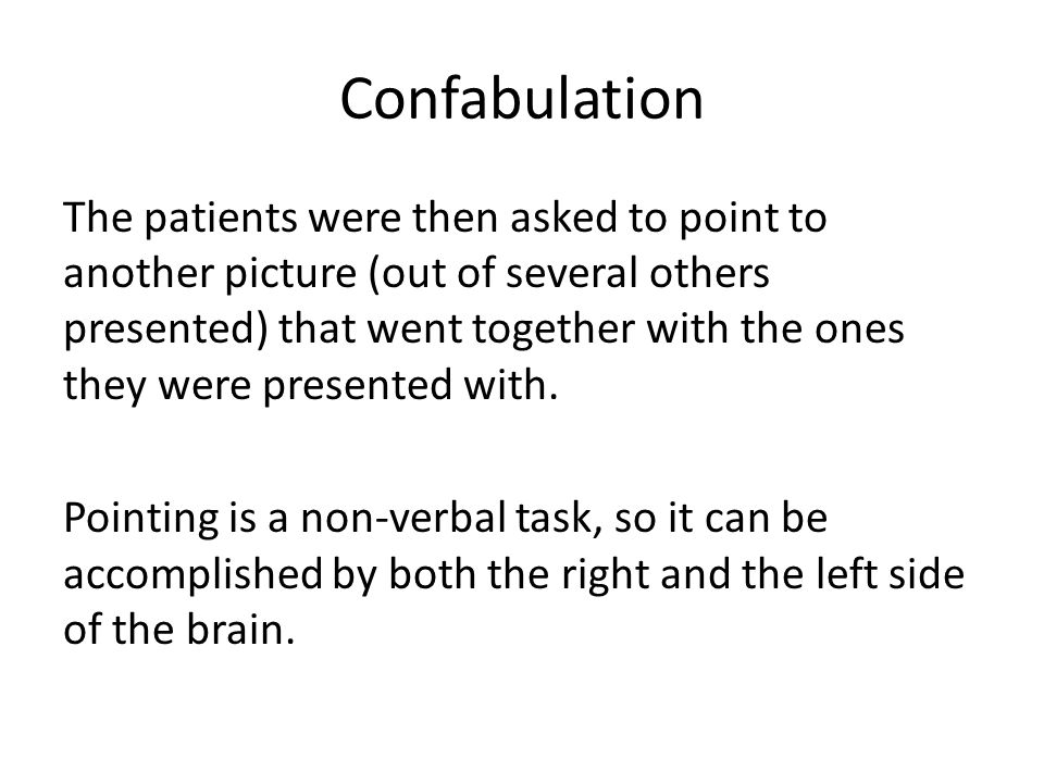 Confabulation The patients were then asked to point to another picture (out of several others presented) that went together with the ones they were presented with.