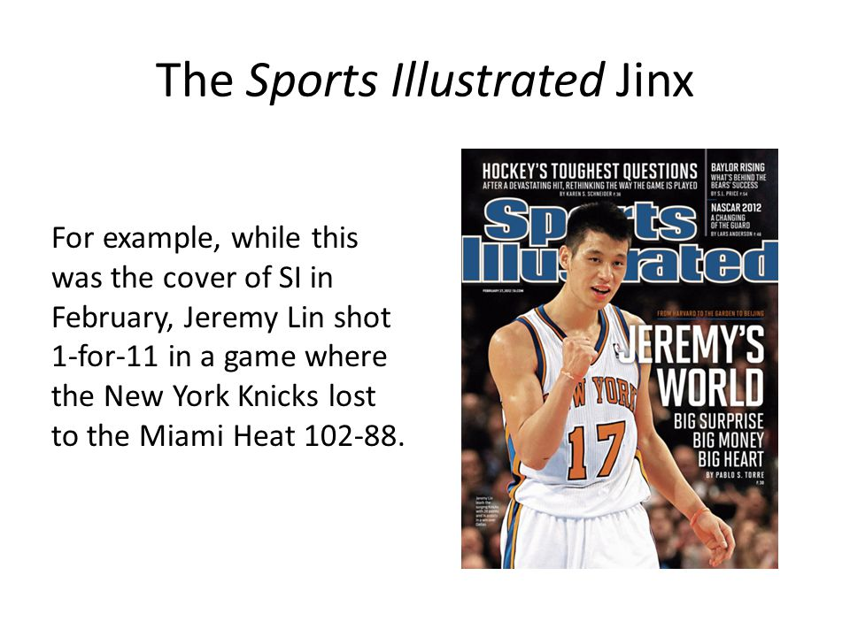 The Sports Illustrated Jinx For example, while this was the cover of SI in February, Jeremy Lin shot 1-for-11 in a game where the New York Knicks lost