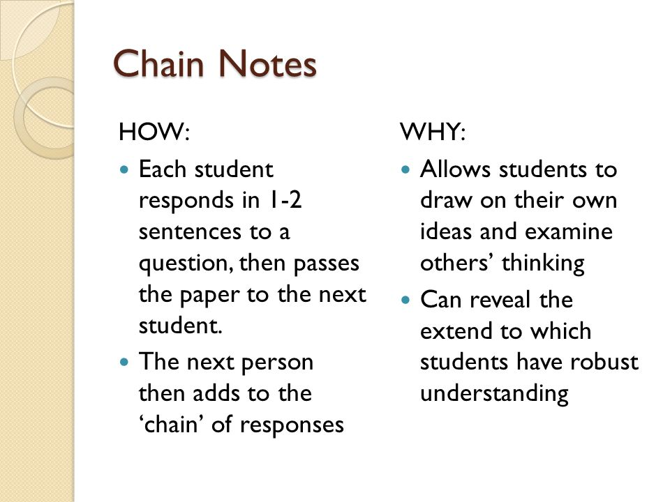 Chain Notes HOW: Each student responds in 1-2 sentences to a question, then passes the paper to the next student.