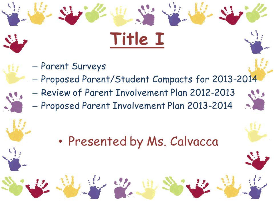 Title I – Parent Surveys – Proposed Parent/Student Compacts for 2013-2014 – Review of Parent Involvement Plan 2012-2013 – Proposed Parent Involvement Plan 2013-2014 Presented by Ms.