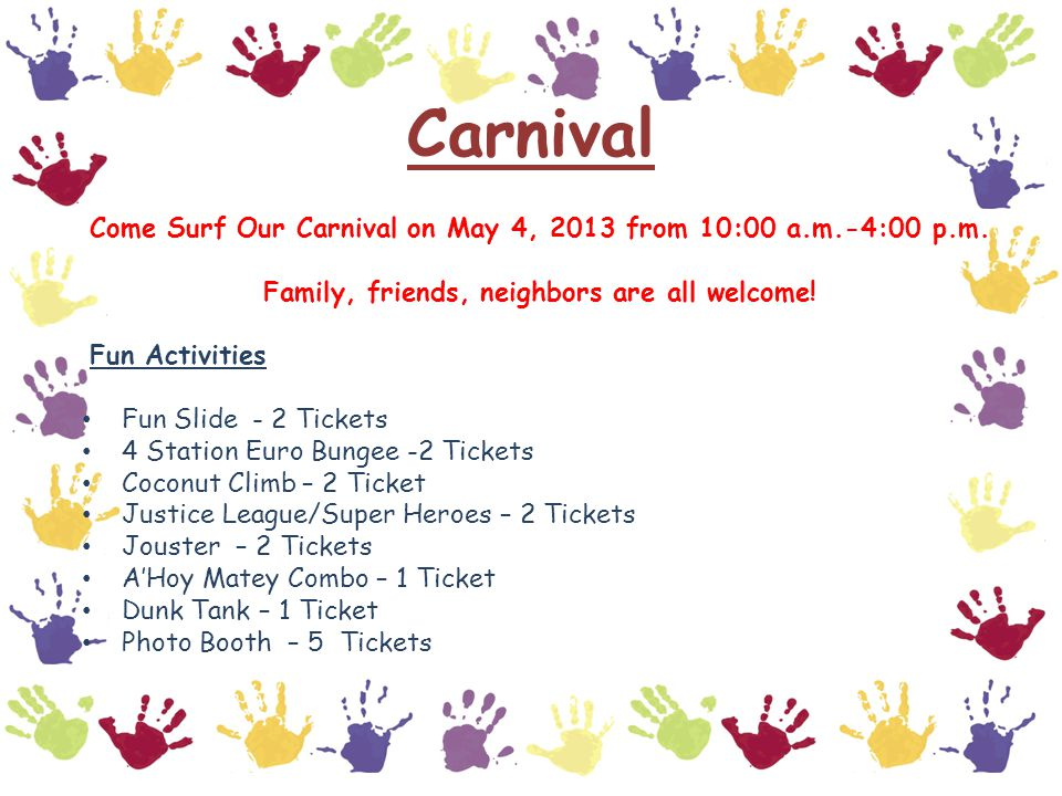 Carnival Come Surf Our Carnival on May 4, 2013 from 10:00 a.m.-4:00 p.m. Family, friends, neighbors are all welcome! Fun Activities Fun Slide - 2 Tick