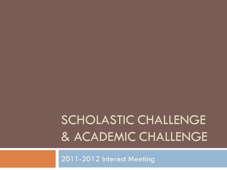SCHOLASTIC CHALLENGE & ACADEMIC CHALLENGE 2011-2012 Interest Meeting