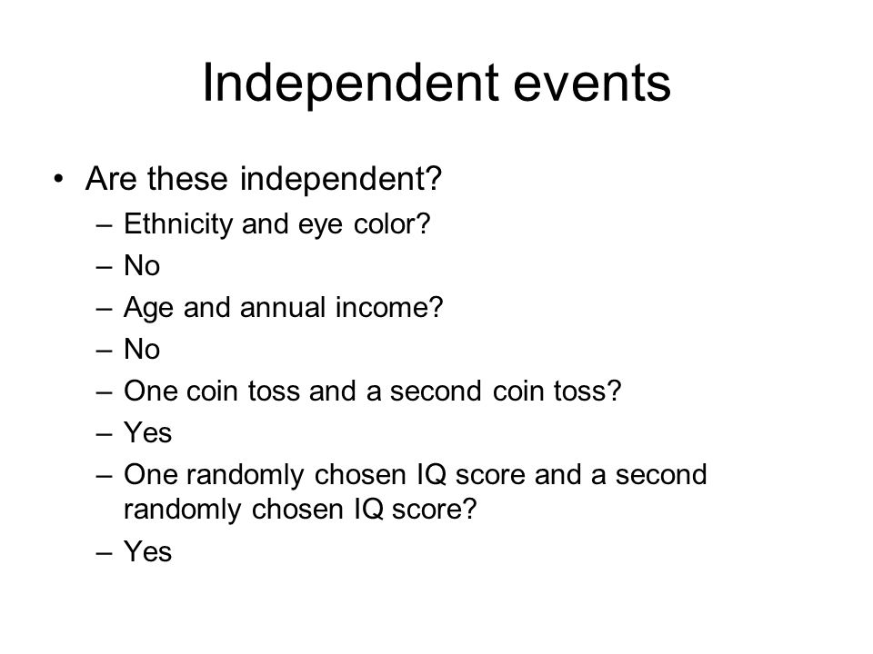Independent events Are these independent. –Ethnicity and eye color.