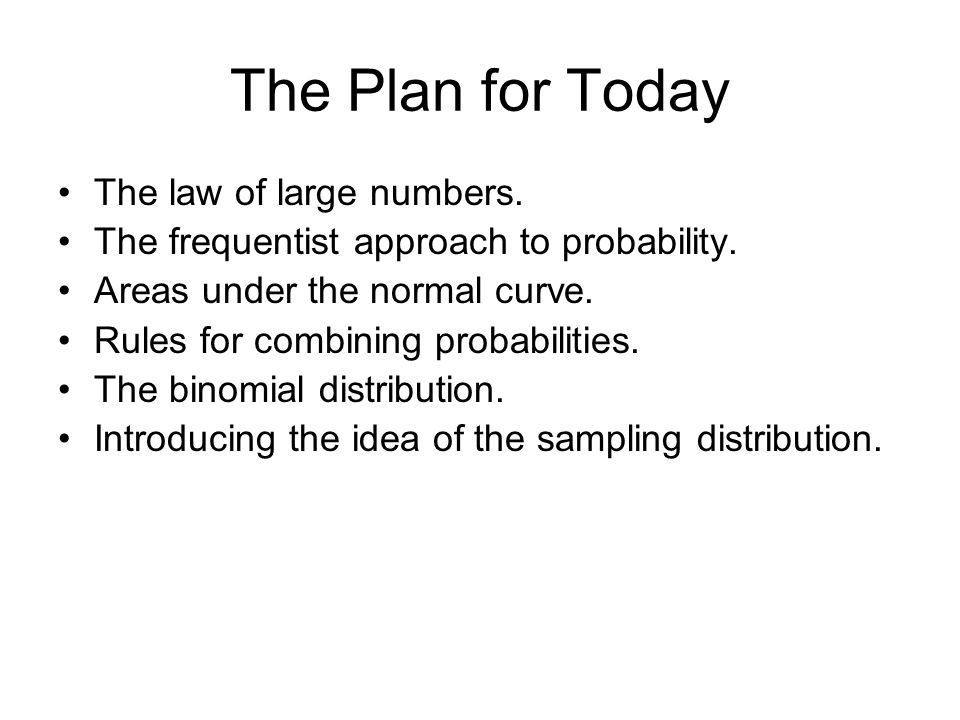 The Plan for Today The law of large numbers. The frequentist approach to probability.