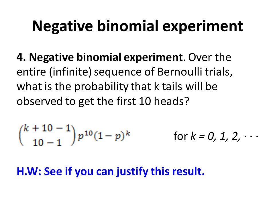 Negative binomial experiment 4. Negative binomial experiment.