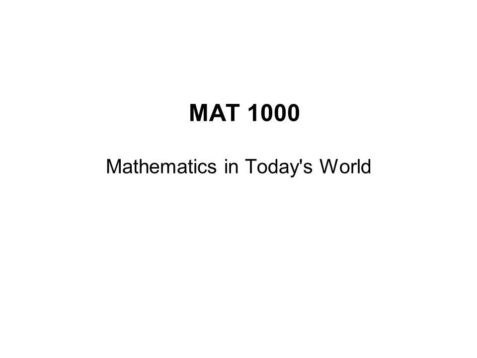 MAT 1000 Mathematics in Today's World