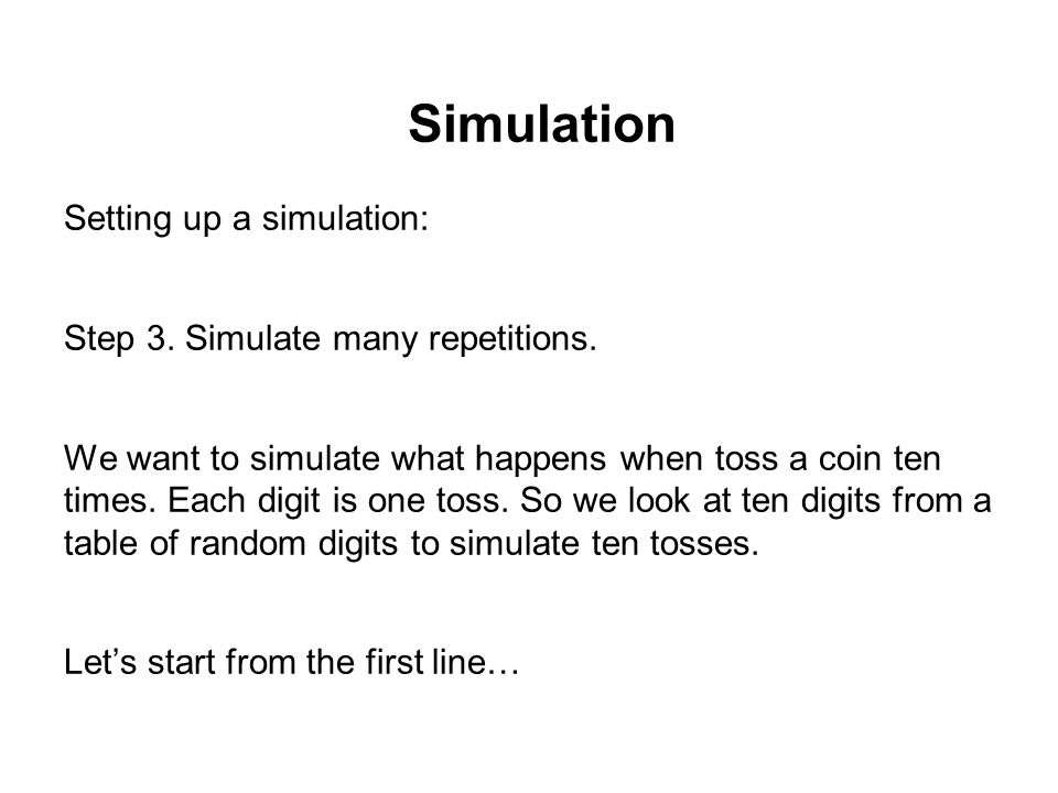 Simulation Setting up a simulation: Step 3.Simulate many repetitions.