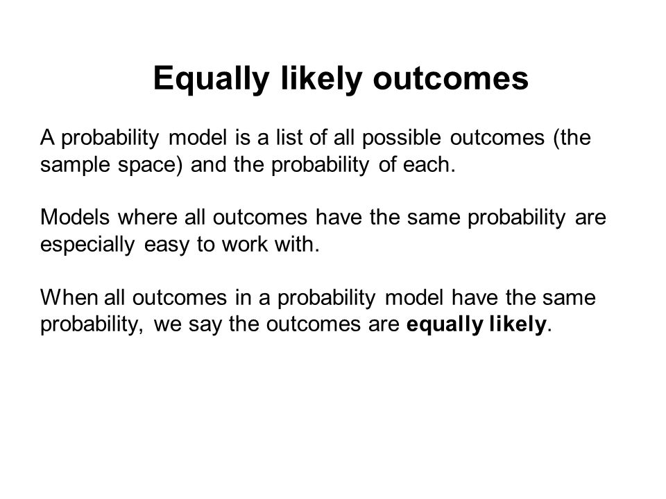Equally likely outcomes A probability model is a list of all possible outcomes (the sample space) and the probability of each.