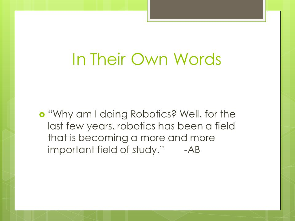 In Their Own Words  Why am I doing Robotics.