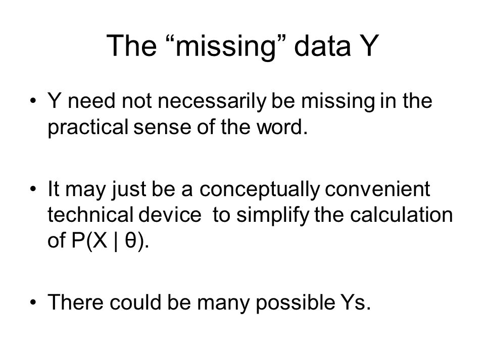 The missing data Y Y need not necessarily be missing in the practical sense of the word.