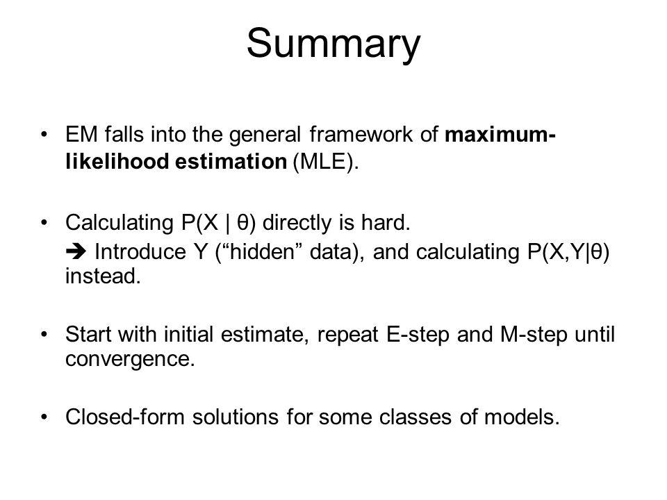 "Summary EM falls into the general framework of maximum- likelihood estimation (MLE). Calculating P(X | θ) directly is hard.  Introduce Y (""hidden"" da"