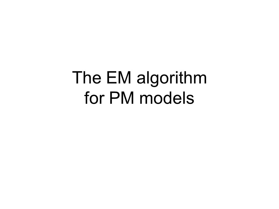 The EM algorithm for PM models