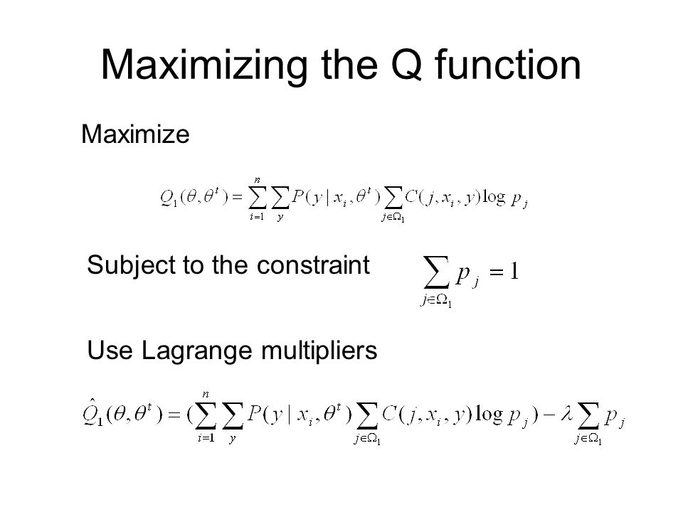 Maximizing the Q function Maximize Subject to the constraint Use Lagrange multipliers