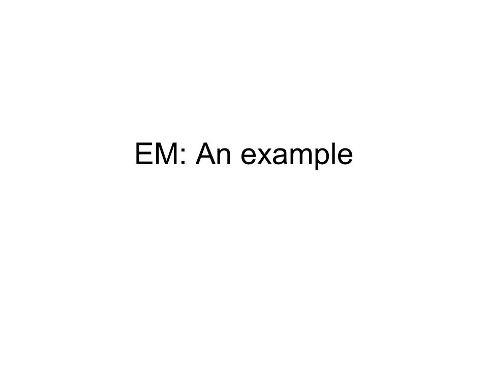 EM: An example