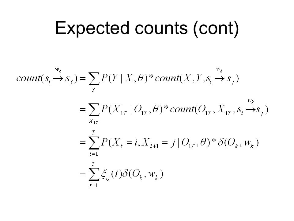 The inner loop for forward-backward algorithm Given an input sequence and 1.Calculate forward probability: Base case Recursive case: 2.Calculate backward probability: Base case: Recursive case: 3.Calculate expected counts: 4.Update the parameters: