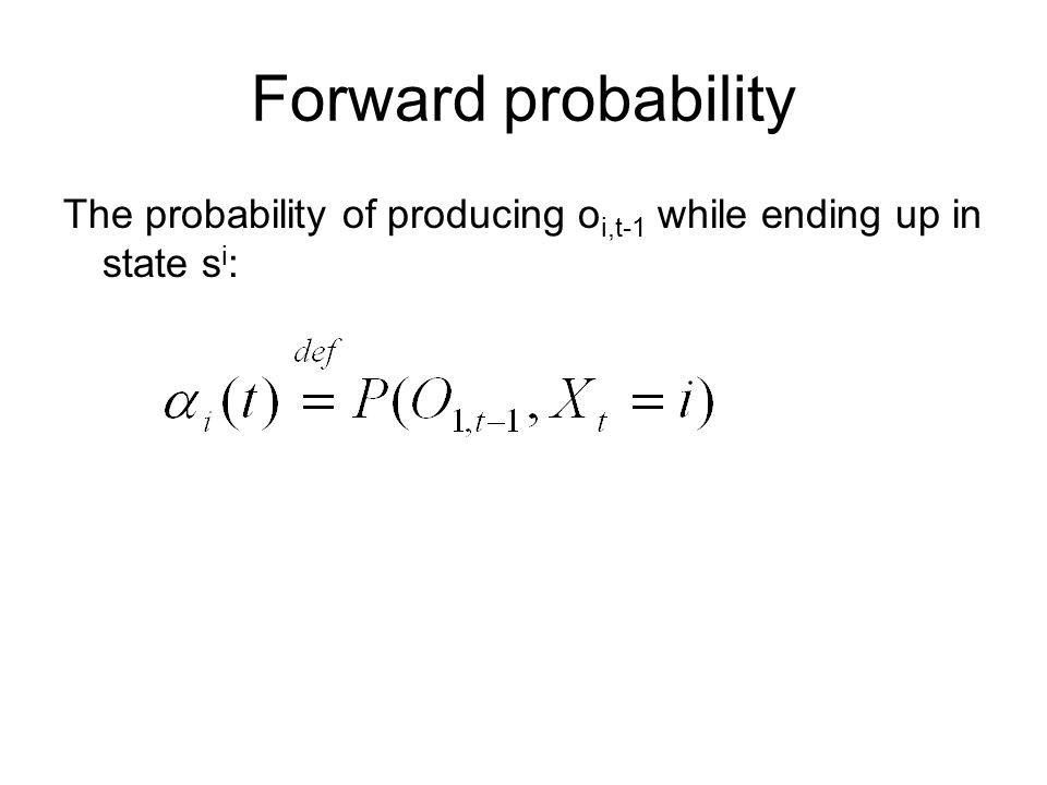 Forward probability The probability of producing o i,t-1 while ending up in state s i :