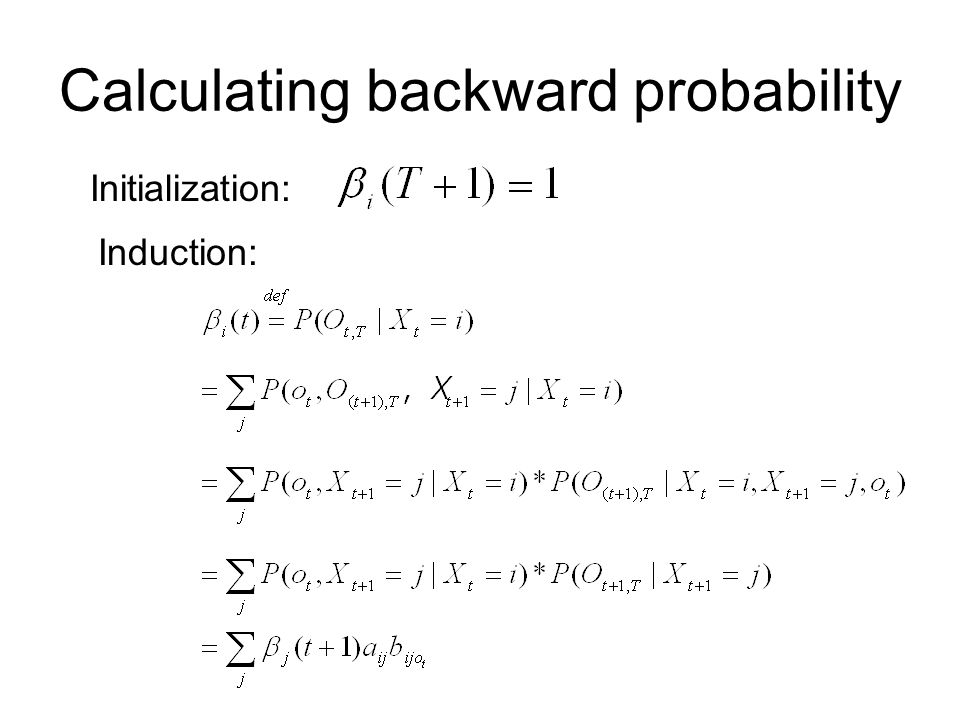 Calculating backward probability Initialization: Induction: