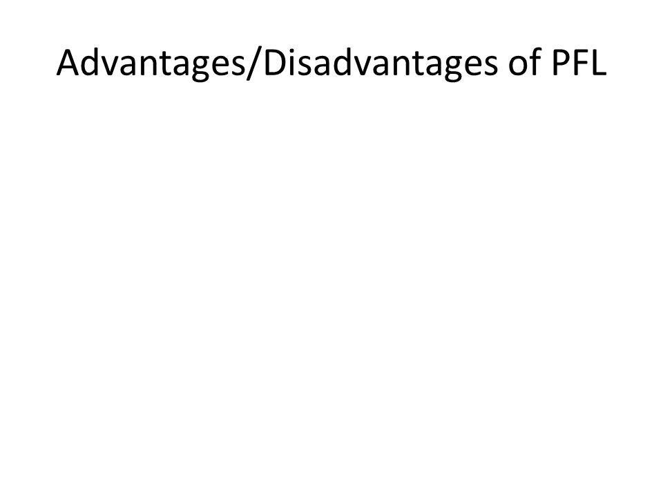 Advantages/Disadvantages of PFL