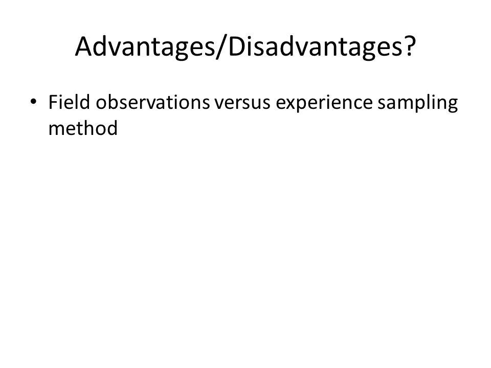 Advantages/Disadvantages? Field observations versus experience sampling method