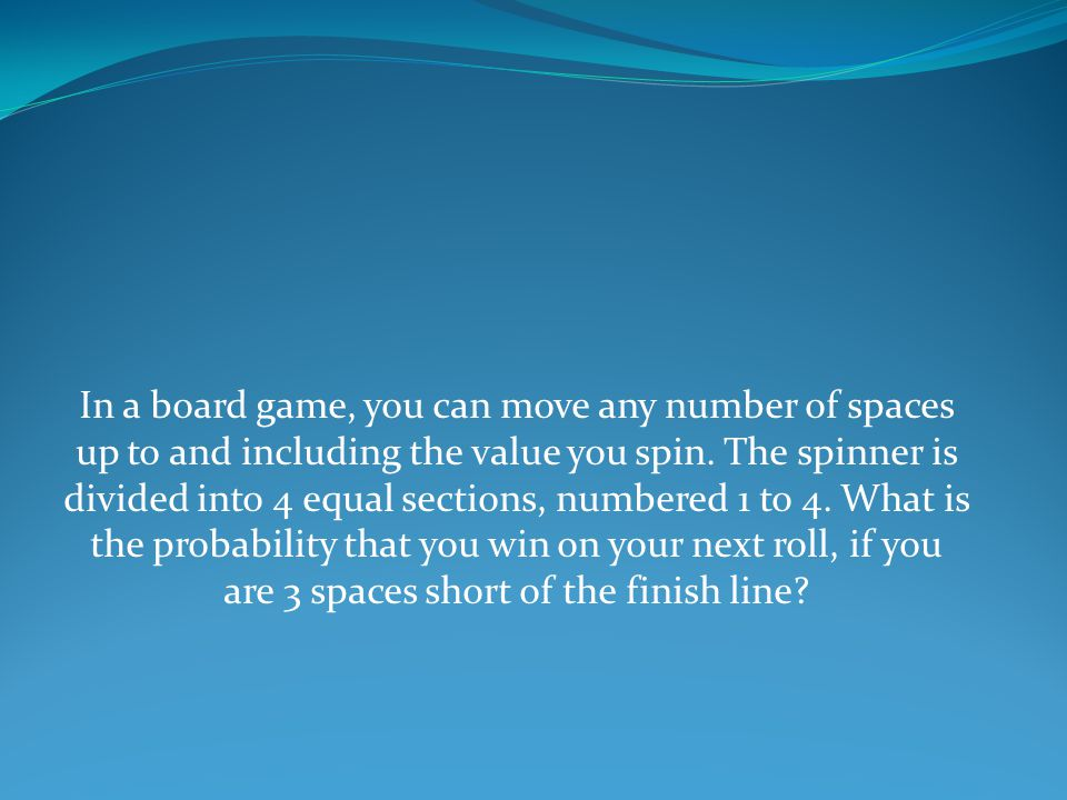 In a board game, you can move any number of spaces up to and including the value you spin.